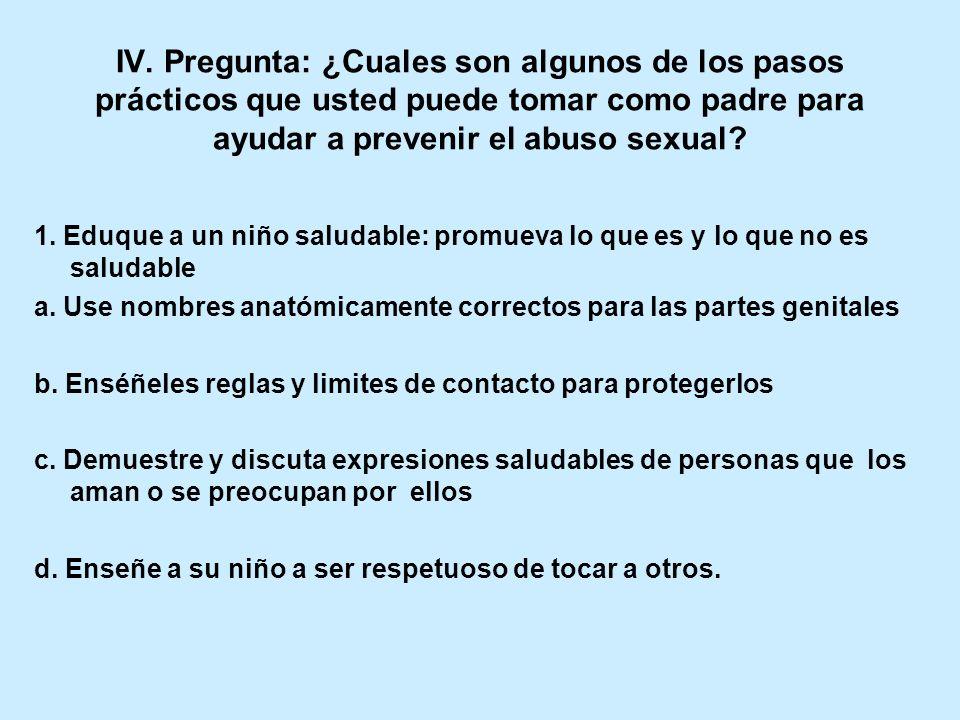 IV. Pregunta: ¿Cuales son algunos de los pasos prácticos que usted puede tomar como padre para ayudar a prevenir el abuso sexual