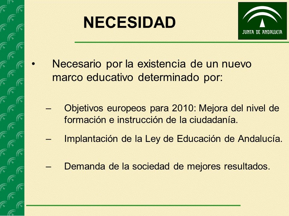 NECESIDAD Necesario por la existencia de un nuevo marco educativo determinado por: