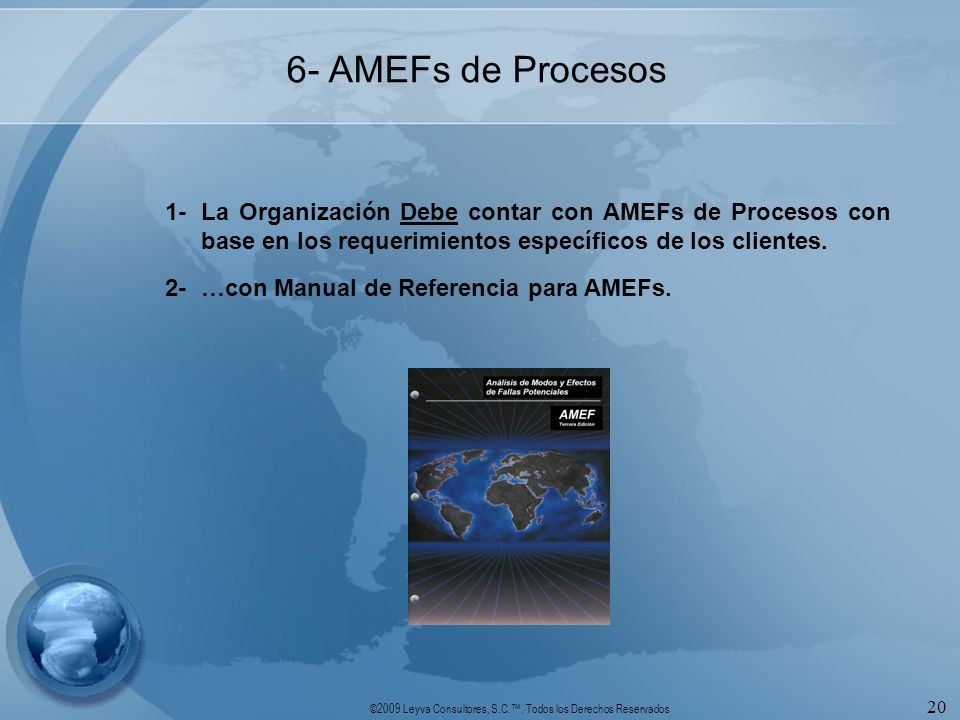 6- AMEFs de Procesos 1- La Organización Debe contar con AMEFs de Procesos con base en los requerimientos específicos de los clientes.