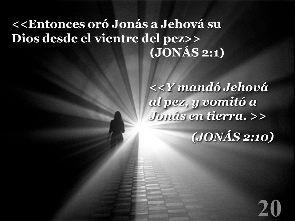 <<Entonces oró Jonás a Jehová su Dios desde el vientre del pez>>