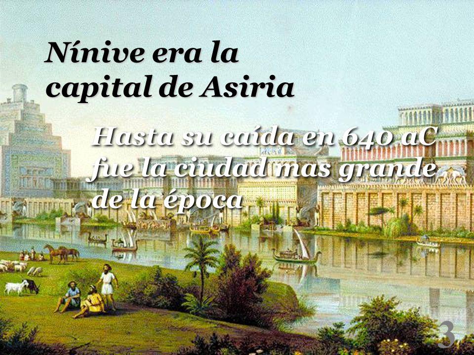 3 Nínive era la capital de Asiria