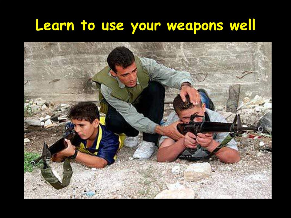 Learn to use your weapons well