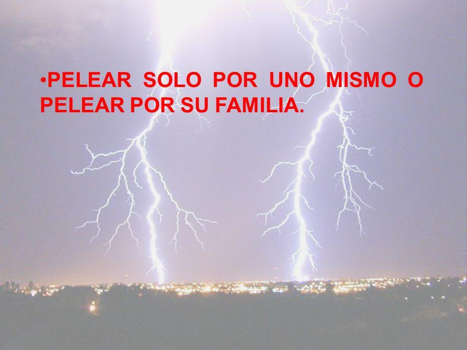 PELEAR SOLO POR UNO MISMO O PELEAR POR SU FAMILIA.