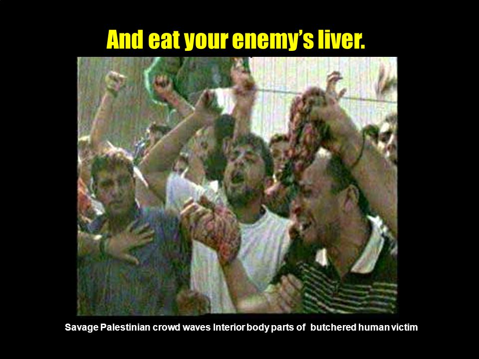 And eat your enemy's liver.