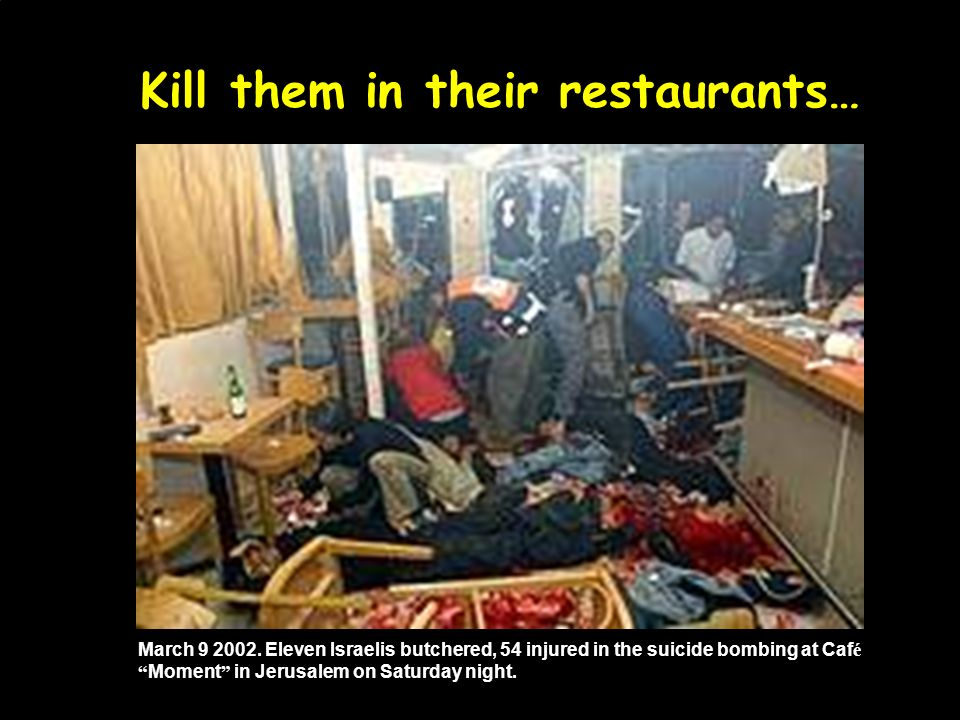 Kill them in their restaurants…