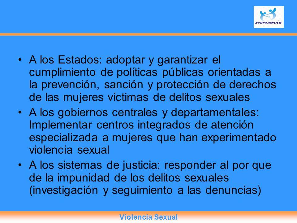 A los Estados: adoptar y garantizar el cumplimiento de políticas públicas orientadas a la prevención, sanción y protección de derechos de las mujeres víctimas de delitos sexuales