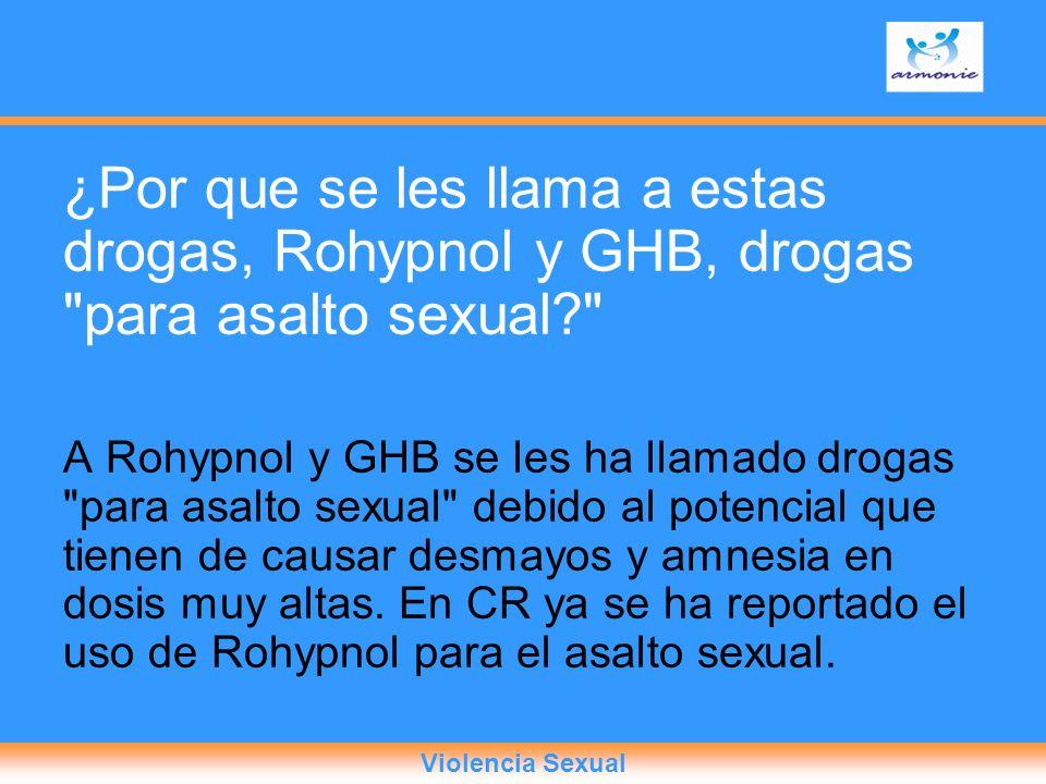 ¿Por que se les llama a estas drogas, Rohypnol y GHB, drogas para asalto sexual