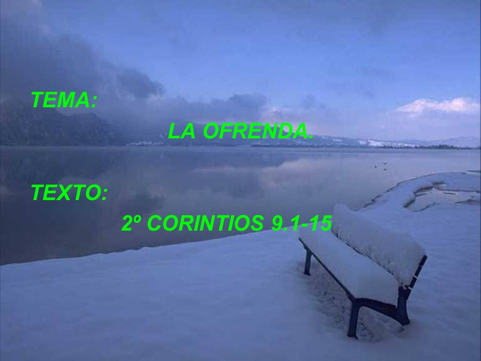 TEMA: LA OFRENDA. TEXTO: 2º CORINTIOS 9.1-15