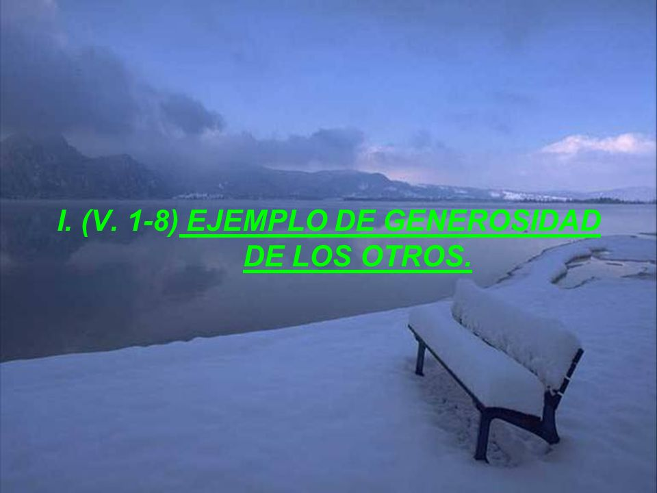 I. (V. 1-8) EJEMPLO DE GENEROSIDAD DE LOS OTROS.
