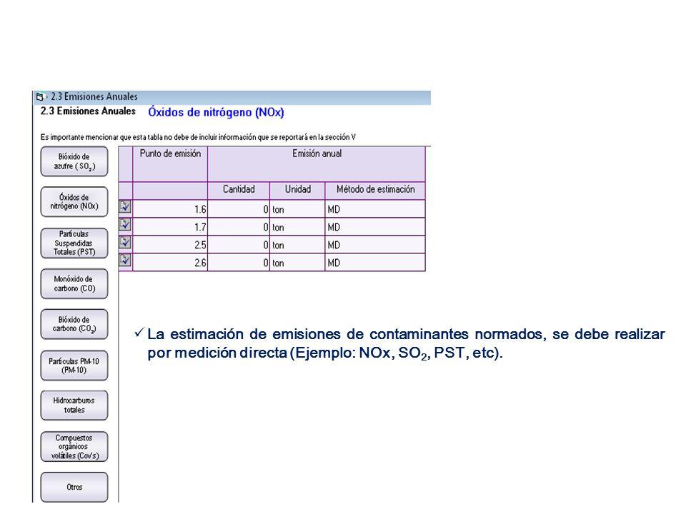 La estimación de emisiones de contaminantes normados, se debe realizar por medición directa (Ejemplo: NOx, SO2, PST, etc).