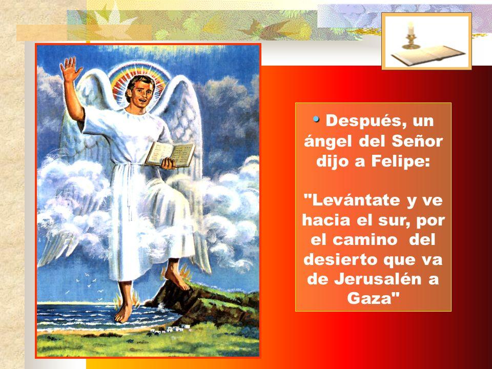 Después, un ángel del Señor dijo a Felipe: