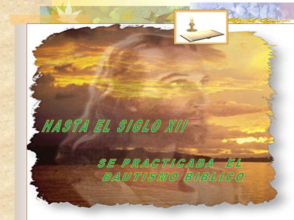 HASTA EL SIGLO XII SE PRACTICABA EL BAUTISMO BIBLICO
