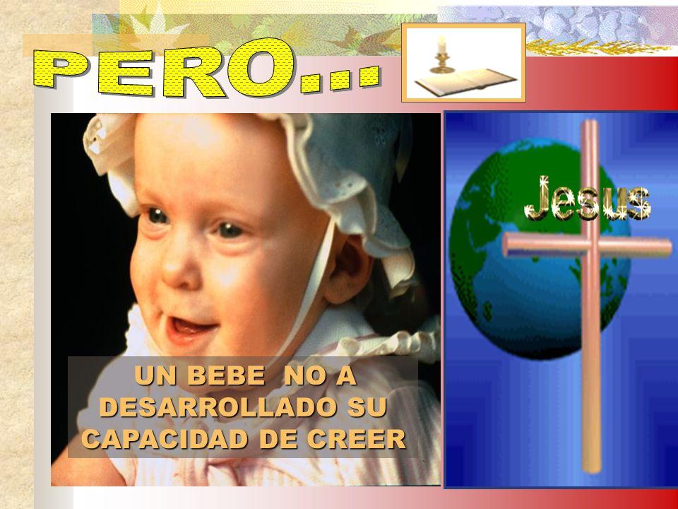 UN BEBE NO A DESARROLLADO SU CAPACIDAD DE CREER
