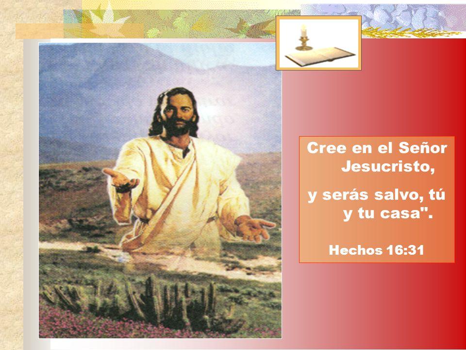 Cree en el Señor Jesucristo, y serás salvo, tú y tu casa .