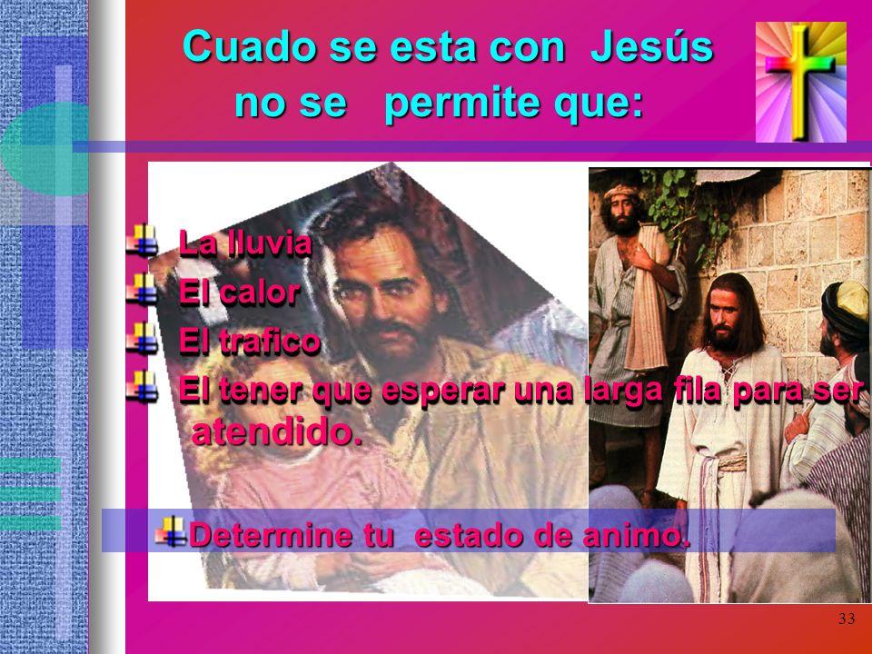 Cuado se esta con Jesús no se permite que: