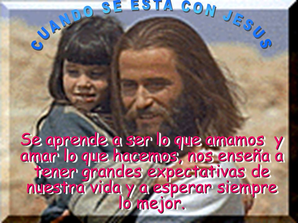 CUANDO SE ESTA CON JESUS