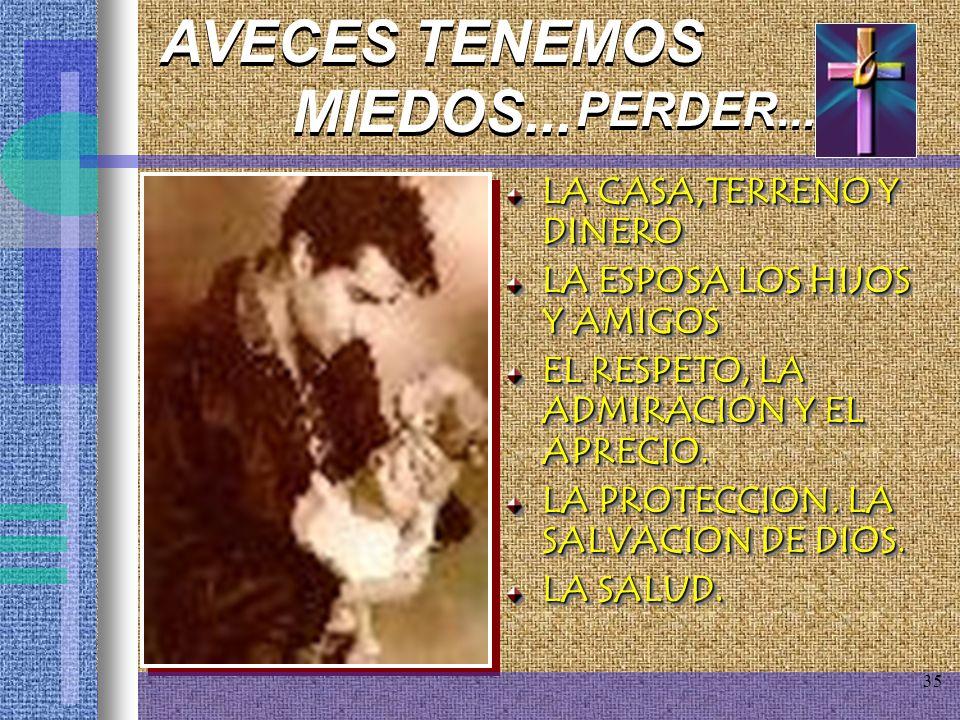 AVECES TENEMOS MIEDOS... PERDER... LA CASA,TERRENO Y DINERO