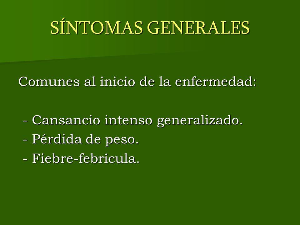 SÍNTOMAS GENERALES Comunes al inicio de la enfermedad: