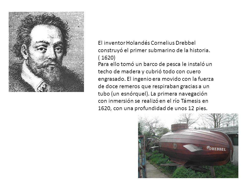 El inventor Holandés Cornelius Drebbel construyó el primer submarino de la historia. ( 1620)