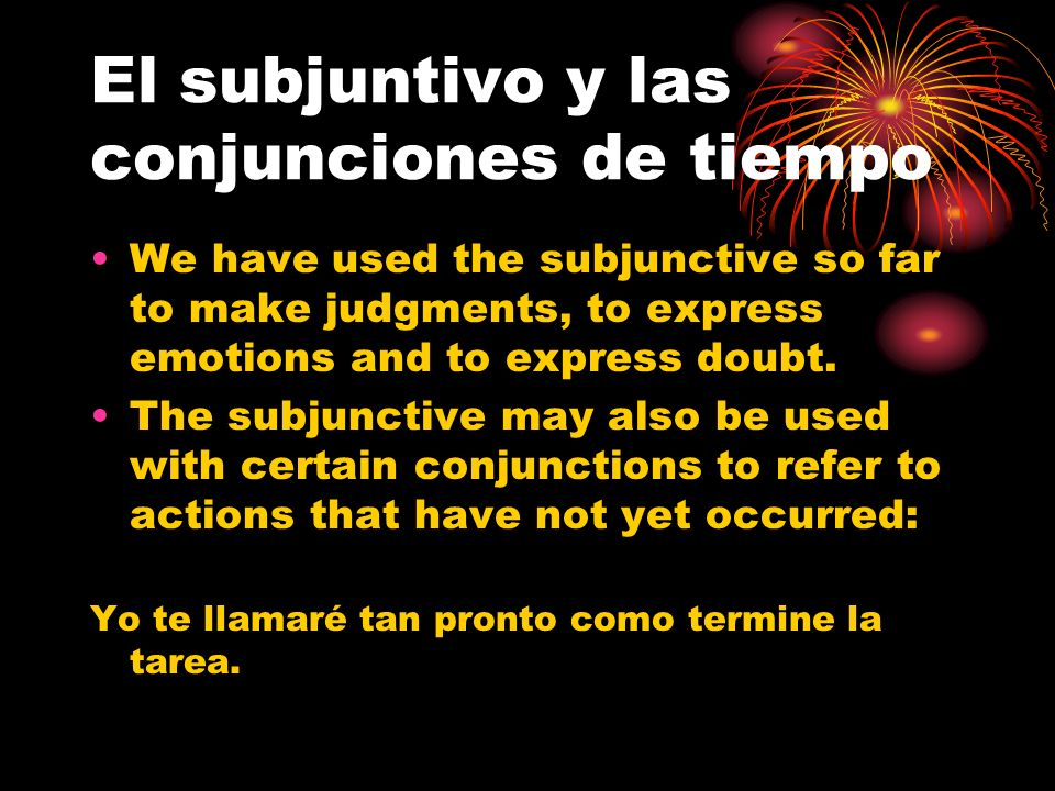 El subjuntivo y las conjunciones de tiempo