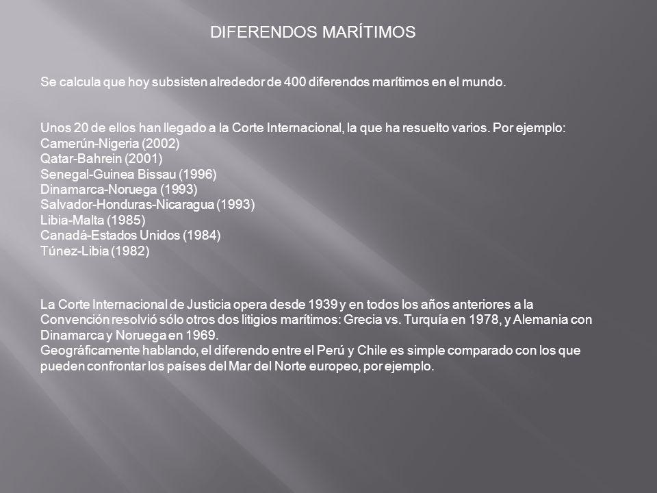 DIFERENDOS MARÍTIMOS Se calcula que hoy subsisten alrededor de 400 diferendos marítimos en el mundo.
