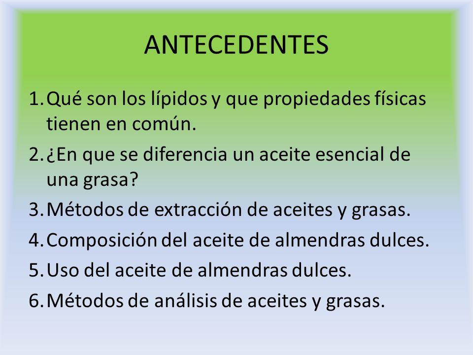 ANTECEDENTES 1. Qué son los lípidos y que propiedades físicas tienen en común. 2. ¿En que se diferencia un aceite esencial de una grasa