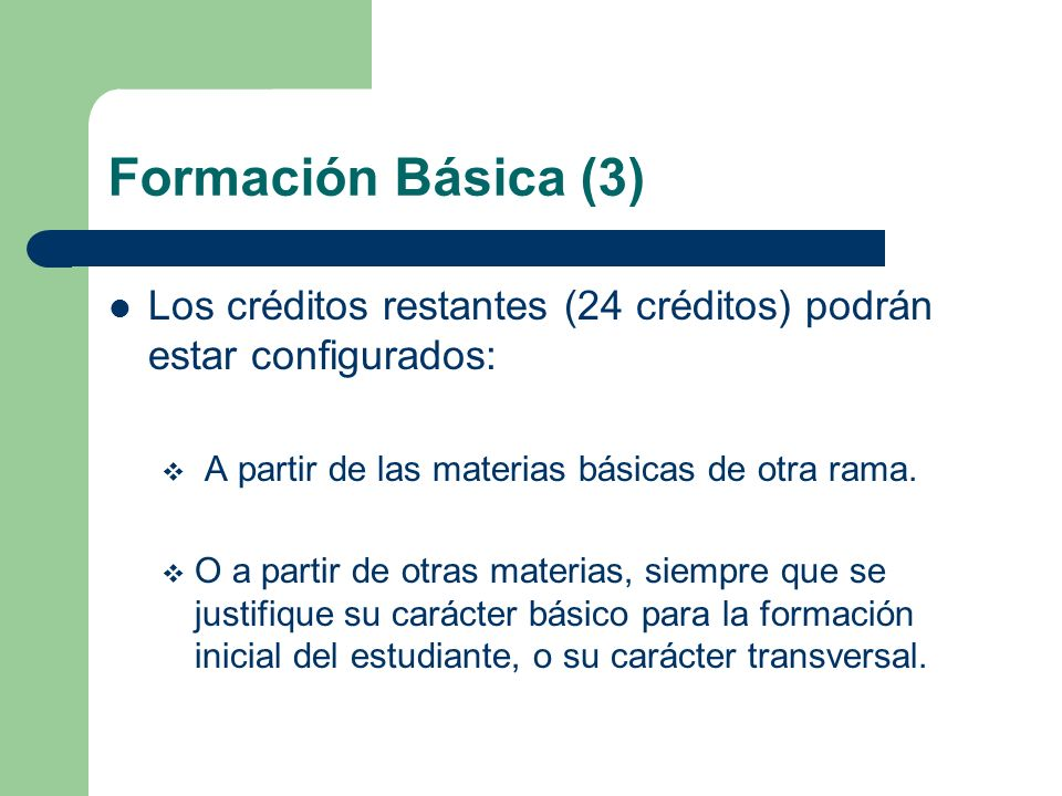 Formación Básica (3) Los créditos restantes (24 créditos) podrán estar configurados: A partir de las materias básicas de otra rama.