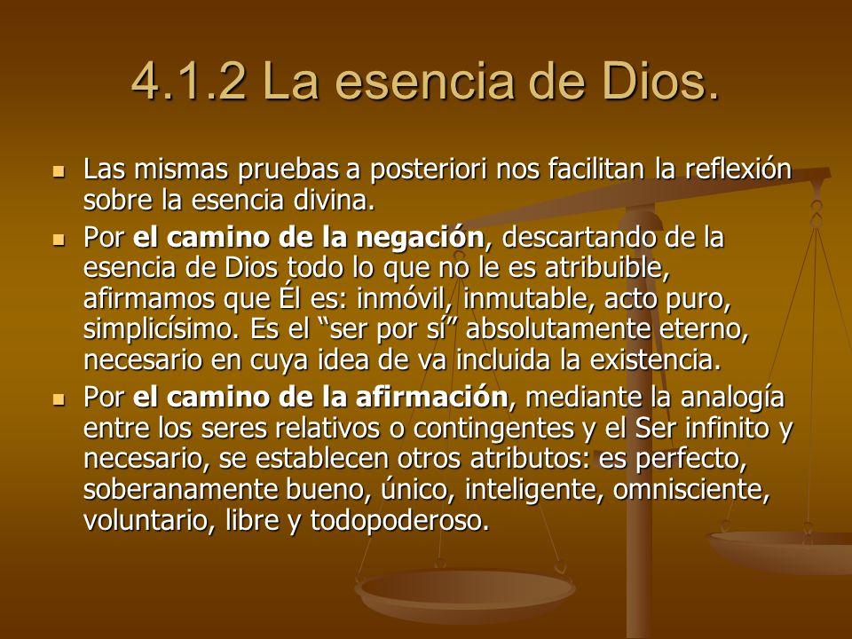 4.1.2 La esencia de Dios.Las mismas pruebas a posteriori nos facilitan la reflexión sobre la esencia divina.