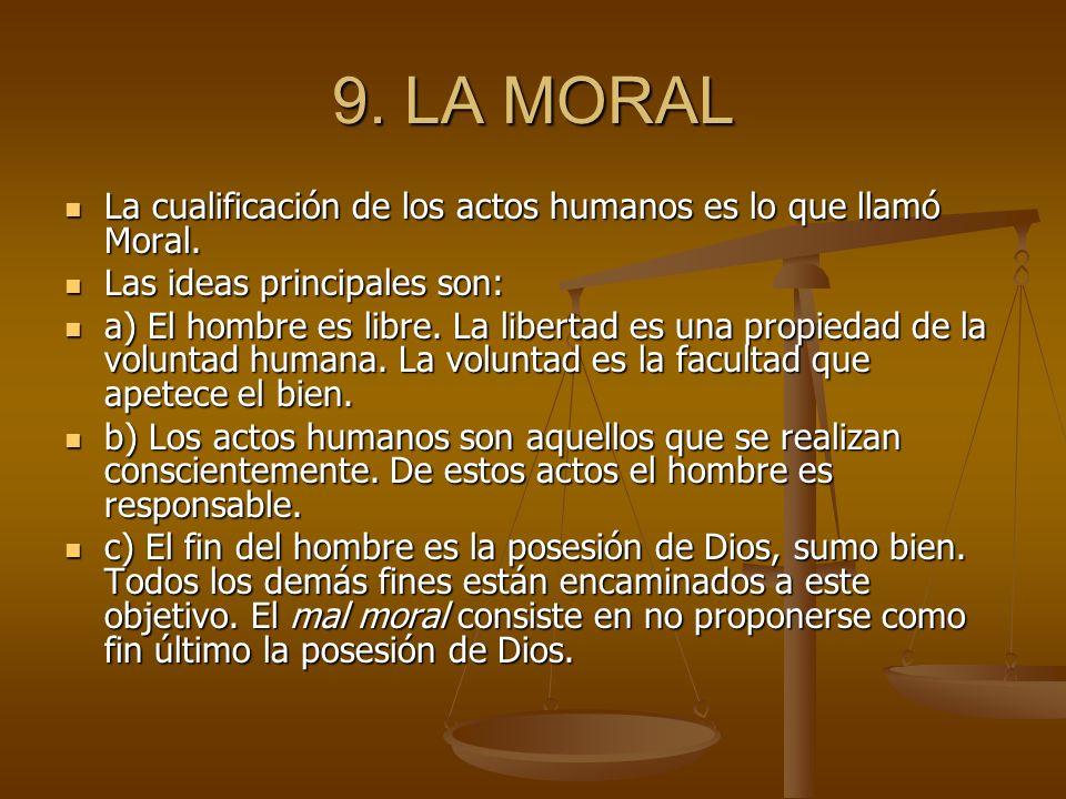 9. LA MORAL La cualificación de los actos humanos es lo que llamó Moral. Las ideas principales son: