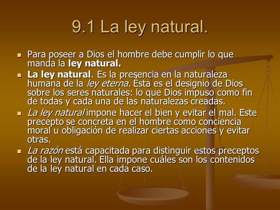 9.1 La ley natural.Para poseer a Dios el hombre debe cumplir lo que manda la ley natural.