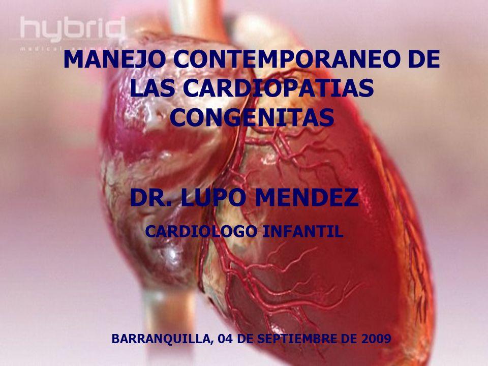 MANEJO CONTEMPORANEO DE LAS CARDIOPATIAS CONGENITAS DR. LUPO MENDEZ