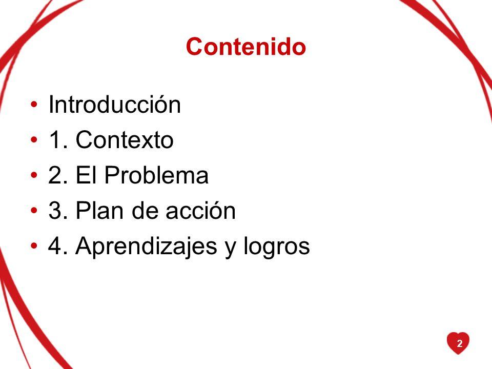 Contenido Introducción 1. Contexto 2. El Problema 3. Plan de acción 4. Aprendizajes y logros
