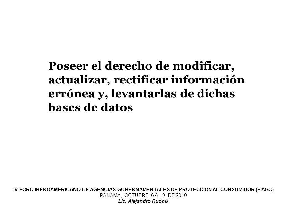 Poseer el derecho de modificar, actualizar, rectificar información errónea y, levantarlas de dichas bases de datos