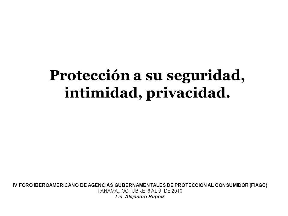 Protección a su seguridad, intimidad, privacidad.