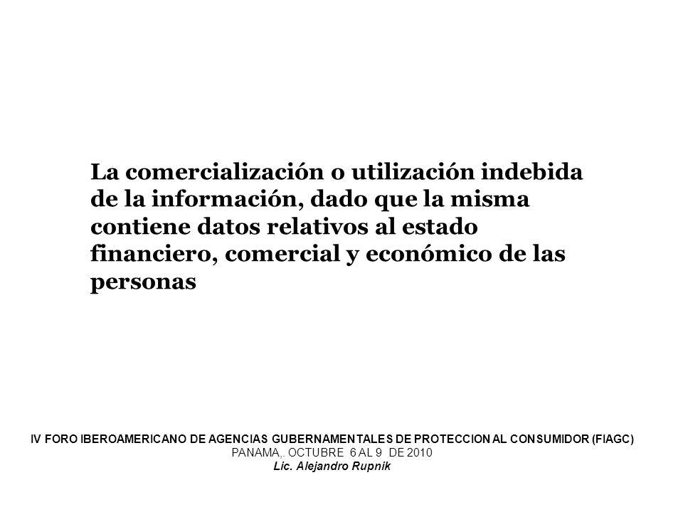 La comercialización o utilización indebida de la información, dado que la misma contiene datos relativos al estado financiero, comercial y económico de las personas