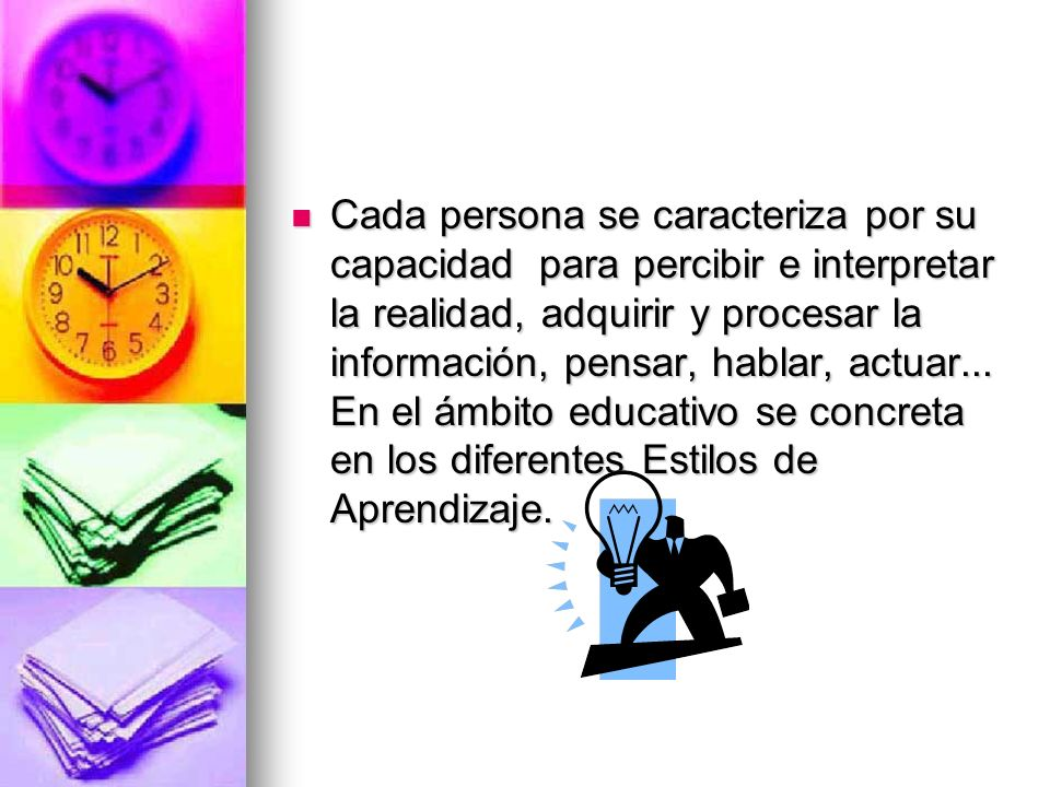 Cada persona se caracteriza por su capacidad para percibir e interpretar la realidad, adquirir y procesar la información, pensar, hablar, actuar...