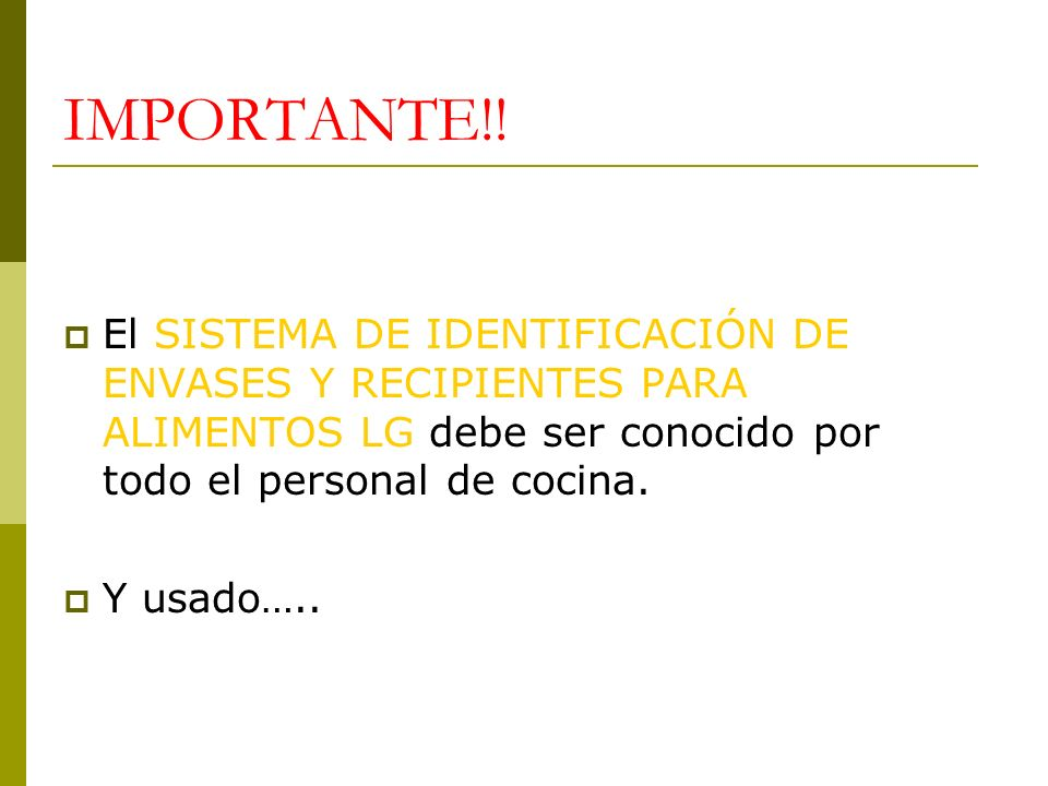 IMPORTANTE!!El SISTEMA DE IDENTIFICACIÓN DE ENVASES Y RECIPIENTES PARA ALIMENTOS LG debe ser conocido por todo el personal de cocina.