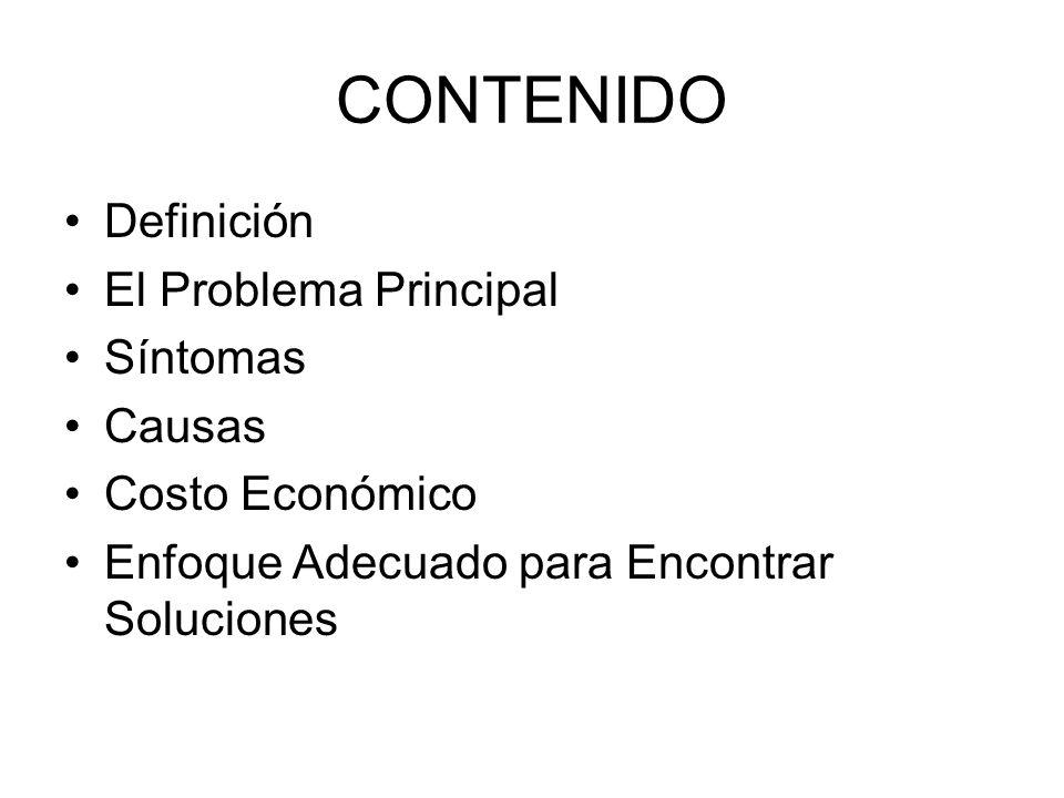 CONTENIDO Definición El Problema Principal Síntomas Causas