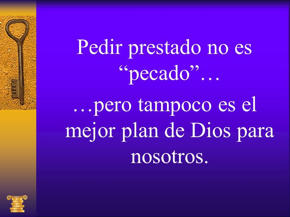 Pedir prestado no es pecado … …pero tampoco es el mejor plan de Dios para nosotros.