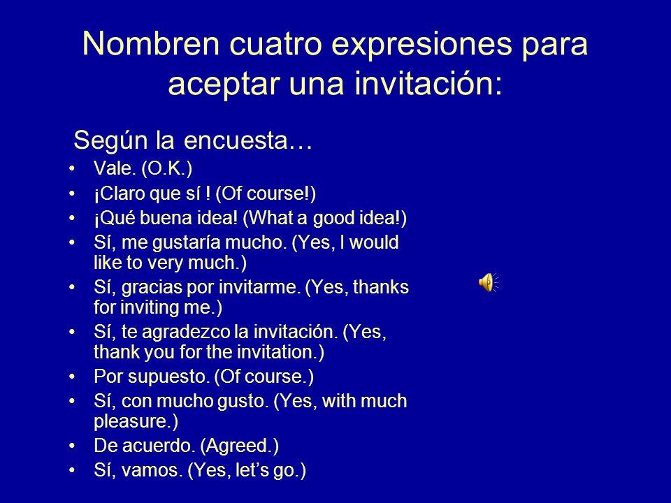 Nombren cuatro expresiones para aceptar una invitación: