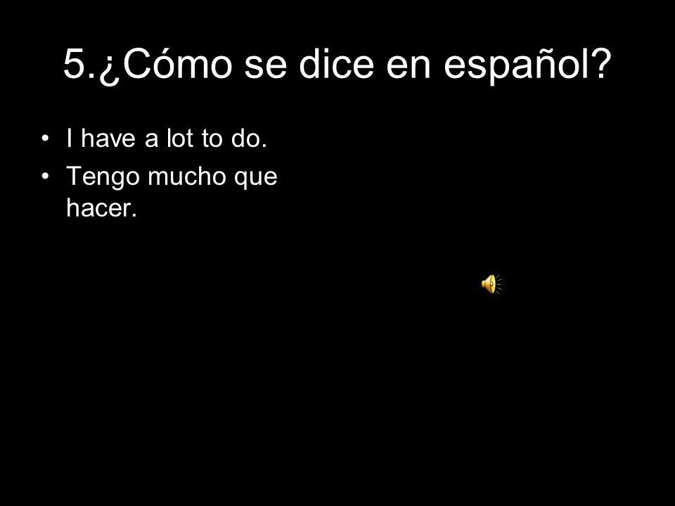 5.¿Cómo se dice en español