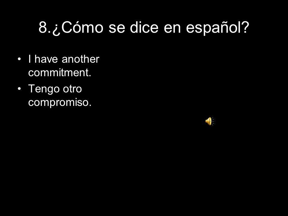 8.¿Cómo se dice en español
