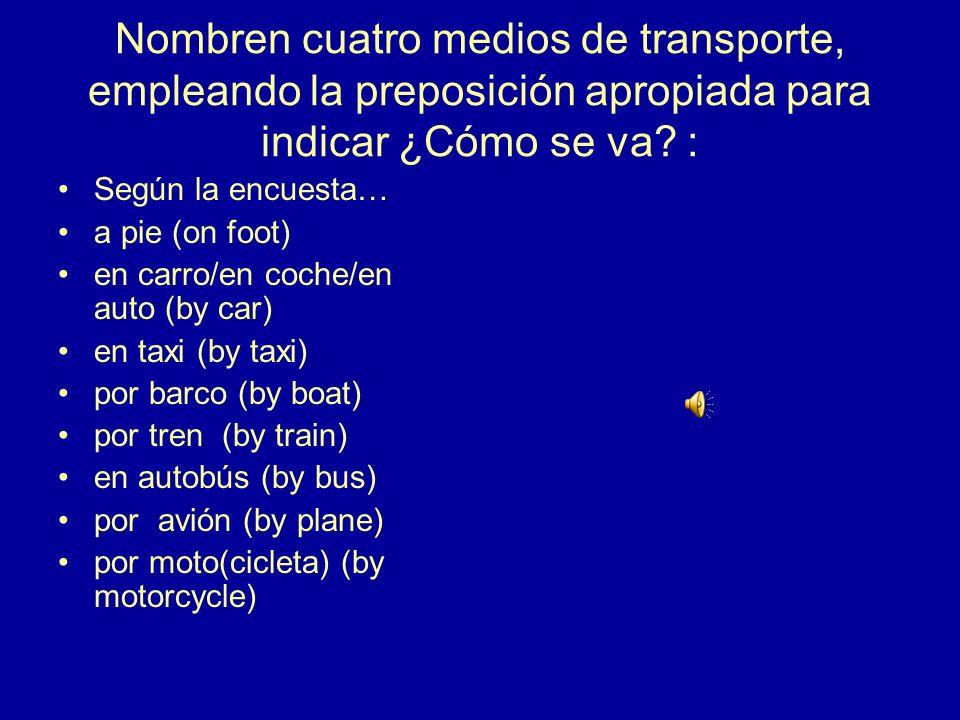 Nombren cuatro medios de transporte, empleando la preposición apropiada para indicar ¿Cómo se va :