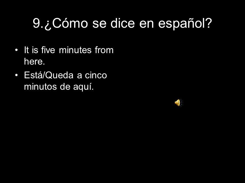 9.¿Cómo se dice en español