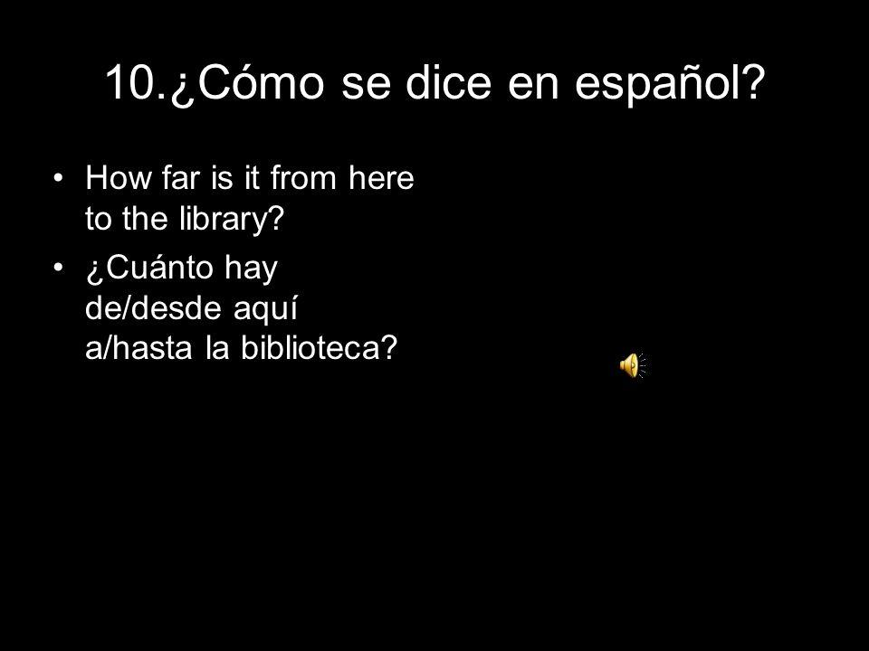 10.¿Cómo se dice en español