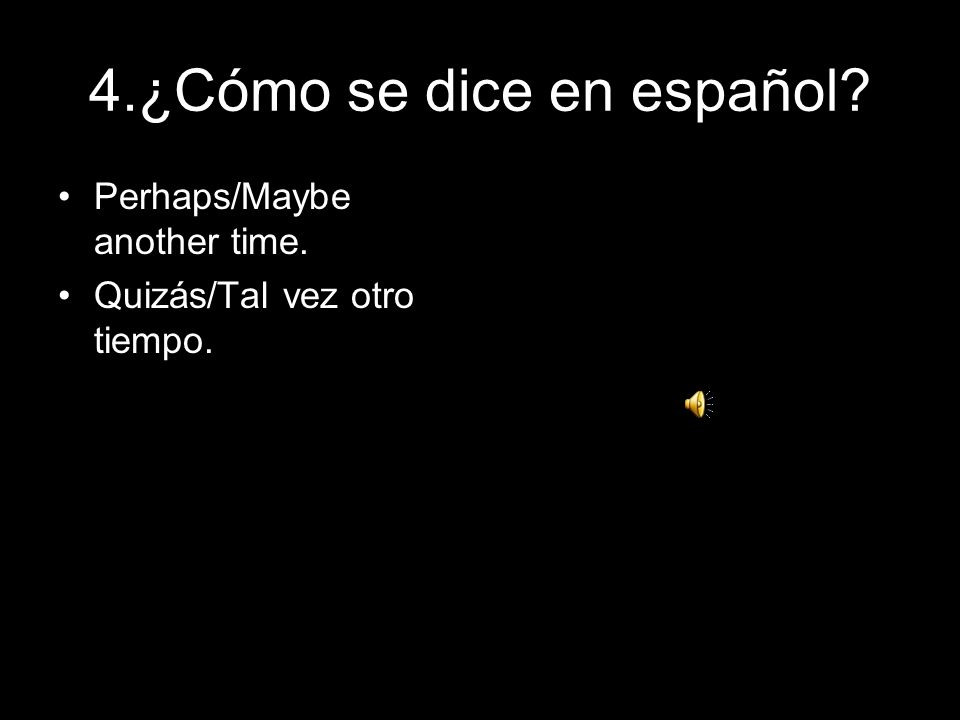 4.¿Cómo se dice en español