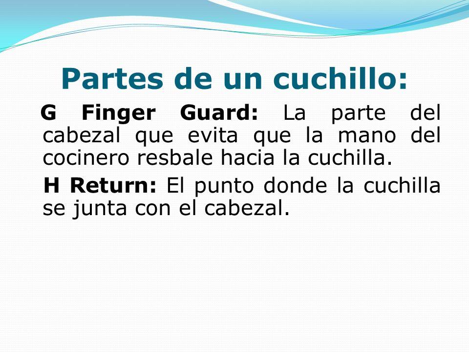 Partes de un cuchillo: G Finger Guard: La parte del cabezal que evita que la mano del cocinero resbale hacia la cuchilla.