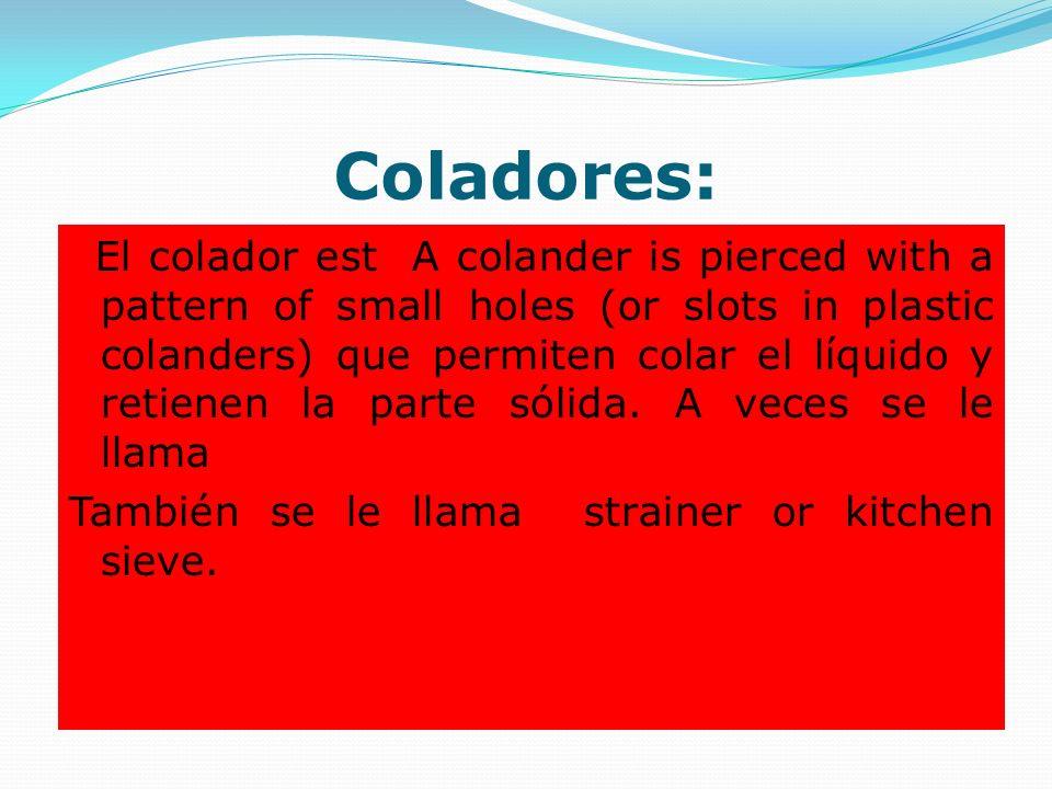 Coladores: También se le llama strainer or kitchen sieve.