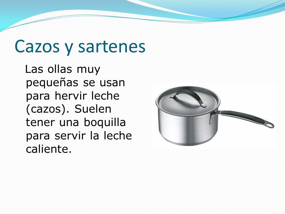 Cazos y sartenes Las ollas muy pequeñas se usan para hervir leche (cazos).