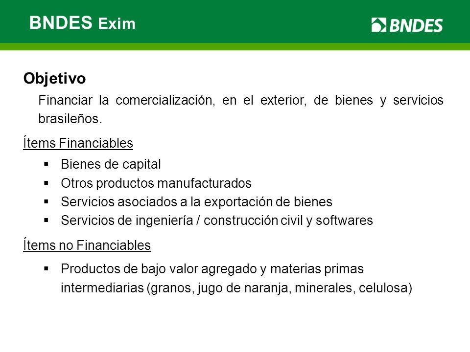 BNDES Exim Objetivo. Financiar la comercialización, en el exterior, de bienes y servicios brasileños.